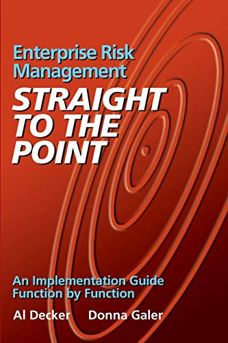 Enterprise Risk Management - Straight to the Point: An Implementation Guide Function by Function (Viewpoints on ERM) - Al Decker, Donna Galer