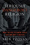 Seriously Dangerous Religion: What the Old Testament Really Says and Why It Matters book cover