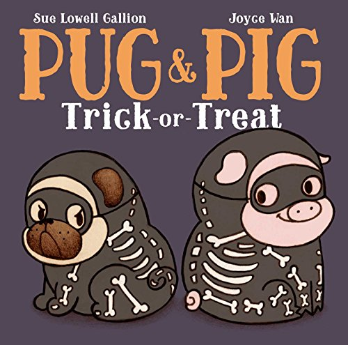 Pug & Pig trick-or-treat / Sue Lowell Gallion ; illustrated by Joyce Wan.