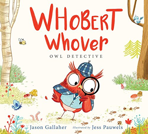 Whobert Whover, owl detective / Jason Gallaher, illustrated by Jess Pauwels.