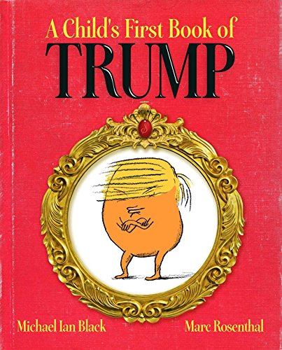 A Child's First Book of Trump - Michael Ian BlackMarc Rosenthal