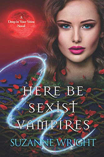 Here Be Sexist Vampires (The Deep In Your Veins Series) - Suzanne Wright