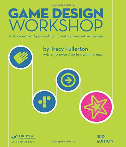 Game Design Workshop: A Playcentric Approach to Creating Innovative Games, Third Edition - Tracy Fullerton