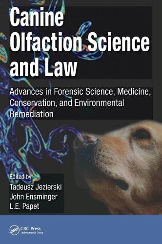 Canine Olfaction Science and Law: Advances in Forensic Science, Medicine, Conservation, and Environmental Remediation - Tadeusz Jezierski, John Ensminger, L. E. Papet