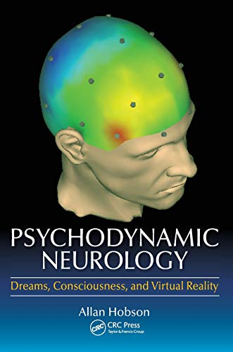 PSYCHODYNAMIC NEUROLOGY DREAMS CONSCIOUSNESS AND VIRTUAL REALITY