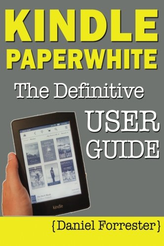 Kindle Paperwhite Manual: The Definitive User Guide For Mastering Your Kindle Paperwhite - Daniel Forrester
