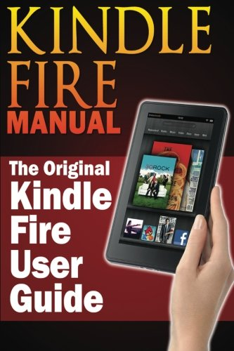 Kindle Fire Manual: The Original Kindle Fire User Guide - Sharon Hurley