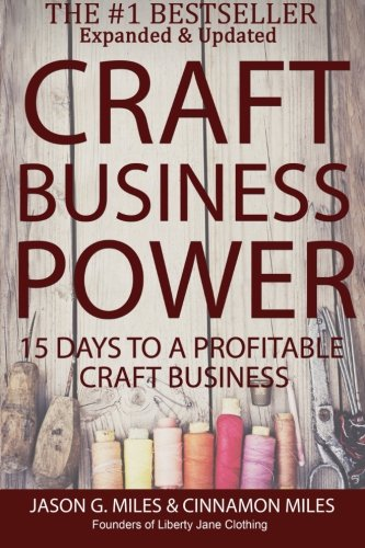 Craft Business Power: 15 Days To A Profitable Online Craft Business - Jason G. Miles, Cinnamon N. Miles