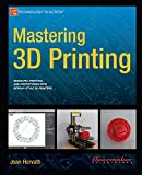 Mastering 3D Printing [electronic resource]