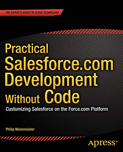 Practical Salesforce.com Development Without Code: Customizing Salesforce on the Force.com Platform - Philip Weinmeister