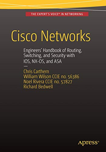 Cisco Networks: Engineers' Handbook of Routing, Switching, and Security with IOS, NX-OS, and ASA - Christopher Carthern, William Wilson, Noel Rivera, Richard Bedwell