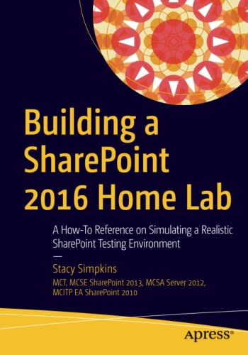 Building a SharePoint 2016 Home Lab: A How-To Reference on Simulating a Realistic SharePoint Testing Environment - Stacy Simpkins