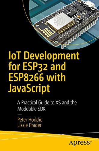 IoT Development for ESP32 and ESP8266 with JavaScript: A Practical Guide to XS and the Moddable SDK Apress 第1张