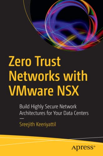 Zero Trust Networks with VMware NSX: Build Highly Secure Network Architectures for Your Data Centers
