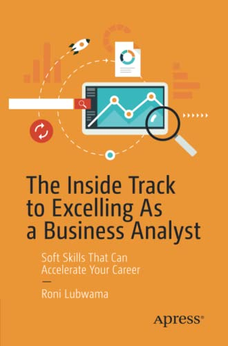The Inside Track to Excelling As a Business Analyst: Soft Skills That Can Accelerate Your Career