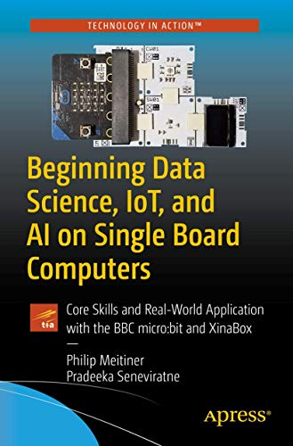 Beginning Data Science, IoT, and AI on Single Board Computers: Core Skills and Real-World Application with the BBC micro:bit and XinaBox Apress 第1张