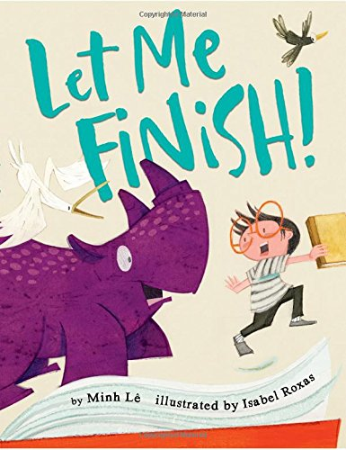 Let me finish! / by Minh Lê ; illustrated by Isabel Roxas.