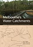 Melbourne's water catchments : perspectives on a world-class water supply / James I Viggers, Haylee J. Weaver and David B. Lindenmayer.