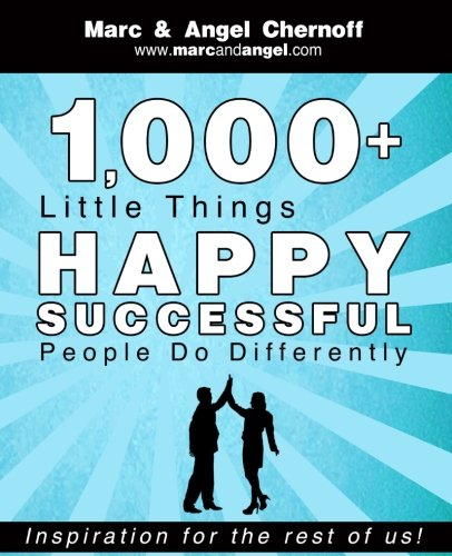 1,000+ little things happy successful people do differently : inspiration for the rest of us / Marc & Angel Chernoff.
