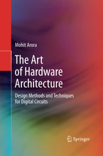 The Art of Hardware Architecture: Design Methods and Techniques for Digital Circuits - Mohit Arora