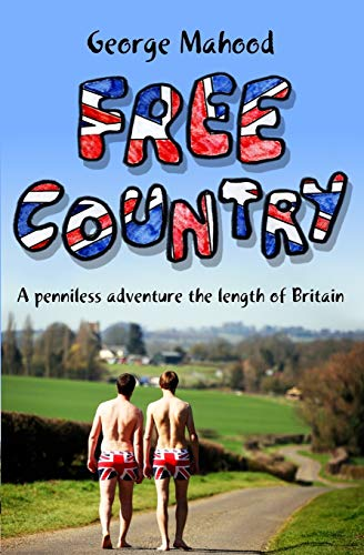 Free Country: A Penniless Adventure the Length of Britain - George Mahood