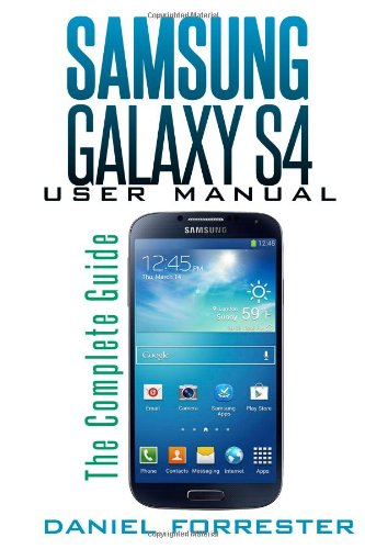 Samsung Galaxy S4 Manual: The Complete Galaxy S4 Guide to Conquer Your Device - Daniel Forrester