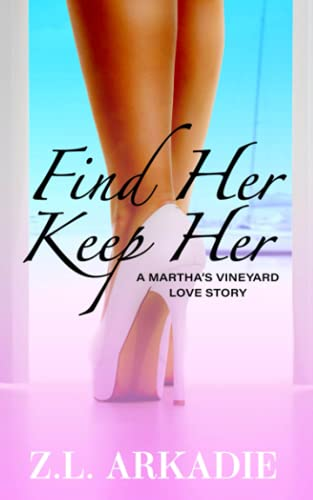 Find Her, Keep Her: A Martha's Vineyard Love Story (Love in the USA, #1) - Z. L. Arkadie