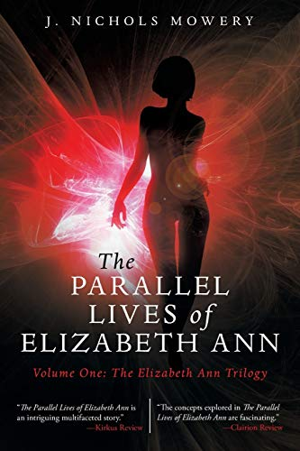 The Parallel Lives of Elizabeth Ann: Volume One: The Elizabeth Ann Trilogy, Mowery, J. Nichols