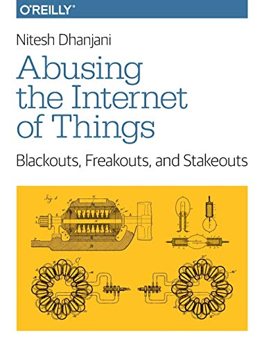 Abusing the Internet of Things: Blackouts, Freakouts, and Stakeouts - Nitesh Dhanjani