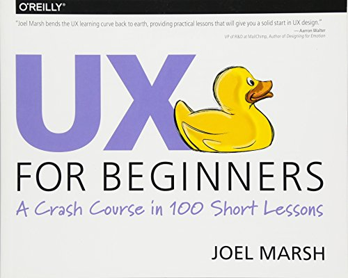 UX for Beginners: A Crash Course in 100 Short Lessons - Joel Marsh