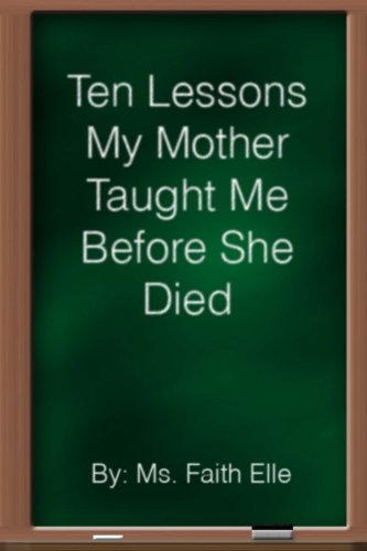 Ten Lessons My Mother Taught Me Before She Died, Elle, Ms. Faith