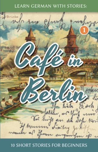 PDF Learn German With Stories Cafe in Berlin 10 Short Stories For Beginners German Edition German