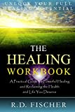Book: The Healing Workbook: A practical guide for powerful healing and reclaiming the health and life you deserve by Fischer