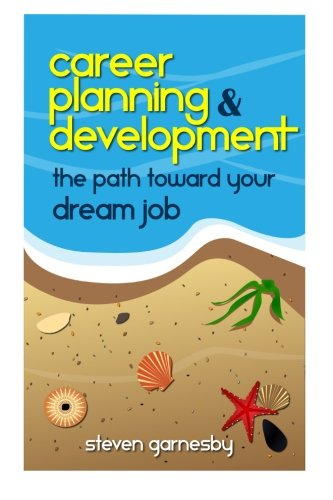 Career Planning & Development: The Path Towards Your Dream Job - Steven Garnesby
