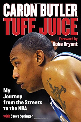 Tuff Juice: My Journey from the Streets to the NBA - Caron Butler, Steve SpringerKobe Bryant