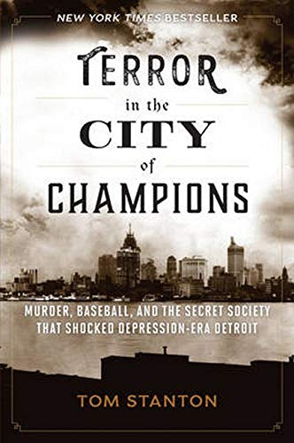 Terror in the City of Champions: Murder, Baseball, and the Secret Society that Shocked Depression-era Detroit - Tom Stanton
