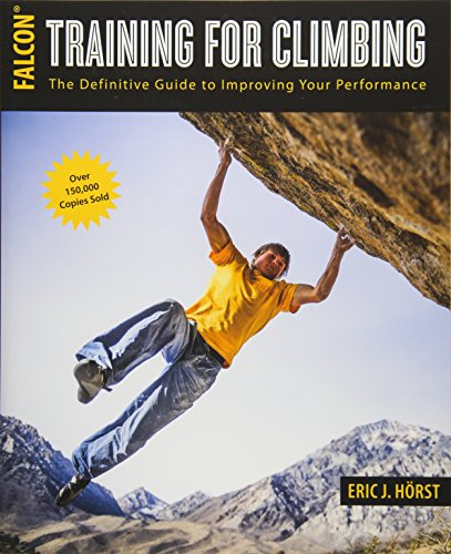 Training for Climbing: The Definitive Guide to Improving Your Performance (How To Climb Series) - Eric Horst