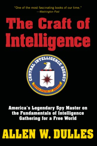 The Craft of Intelligence: America's Legendary Spy Master on the Fundamentals of Intelligence Gathering for a Free World - Allen Dulles