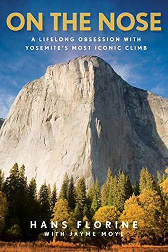 On the Nose: A Lifelong Obsession with Yosemite's Most Iconic Climb - Hans Florine, Jayme Moye