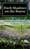 Dark Shadows on the Bayou, Tanner, Patricia Pomeroy
