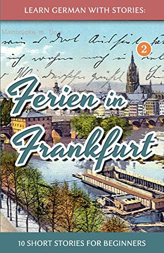 PDF Learn German with Stories Ferien in Frankfurt 10 short stories for beginners German Edition
