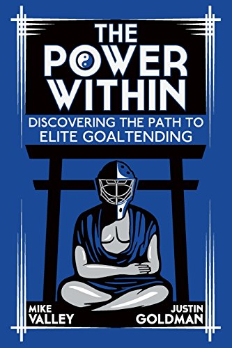 The Power Within: Discovering the Path to Elite Goaltending - Mike Valley, Justin Goldman