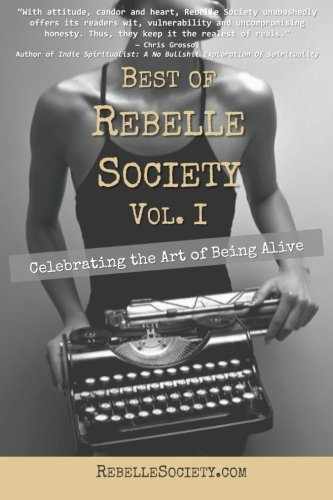 Best of Rebelle Society, Volume I: Celebrating the Art of Being Alive (Volume 1), Rebelle Society