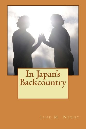 In Japan's Backcountry - Jane M. Newby