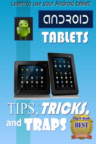 Android Tablet Tips, Tricks, and Traps: A How-To Tutorial for all Android Tablet - Edward C Jones