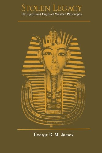 Stolen Legacy: The Egyptian Origins of Western Philosophy - George G M James