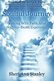 Soulful Journey: Walking by Faith after My Near Death Experience