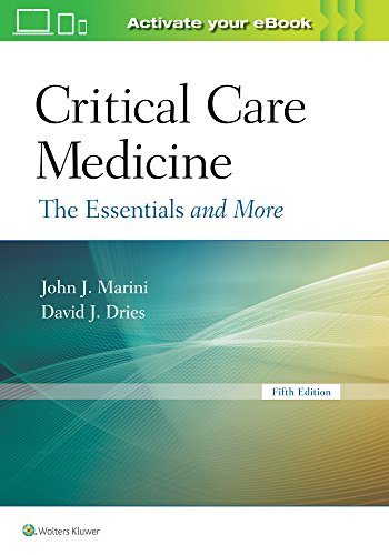 Critical care medicine : the essentials and more / John J. Marini, David J. Dries.