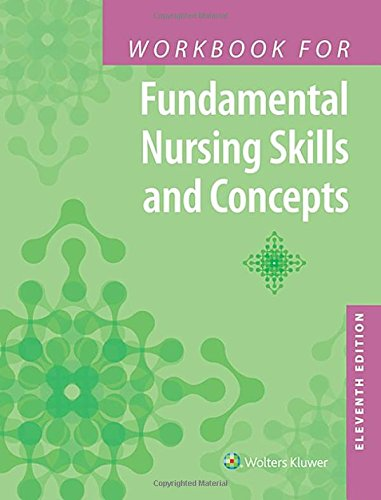 WORKBOOK FOR FUNDAMENTAL NURSING SKILLS AND CONCEPTS, 11/ED.