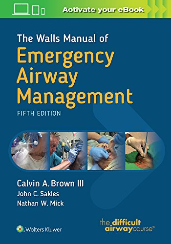 The Walls manual of emergency airway management / editor-in-chief, Calvin A. Brown III ; associate editors, John C. Sakles, Nathan W. Mick.